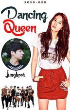 Dancing Queen (BTS: Complete) ✓ by XoXo-EXO