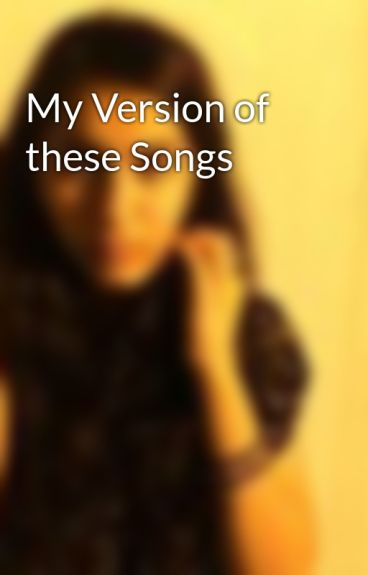My Version of these Songs by livedangerously