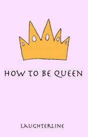 How To Be Queen by laughterline