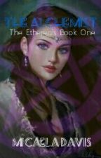 The Alchemist: The Ethereals Book One by mokale