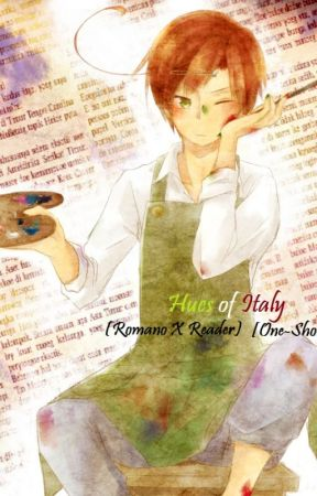 Hues of Italy (Romano X Reader) [One-Shot] by Kibbles518