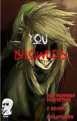 You drowned ben drowned fanfic x reader for your safety wattpad