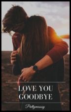 Love You Goodbye by prettymessssy