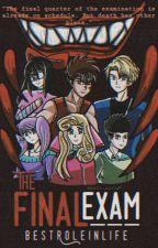 The Final Exam by BestRoleInLife