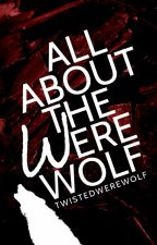 All About the Werewolf by twistedwerewolf