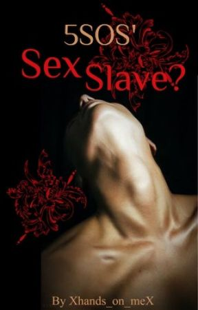 5sos sex slave. (On hold) by Xhands_on_meX