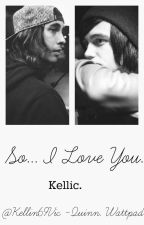 So...I Love You. by kellin69vic
