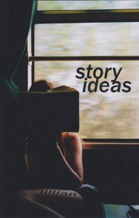Story Ideas by acockia