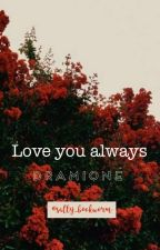 Love you always | Dramione | by salty_bookworm