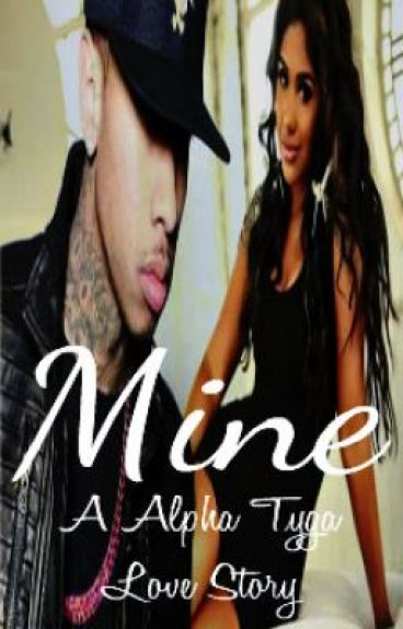 MINE (Alpha Tyga Love Story) (Completed)
