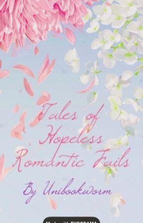 Tales of Hopeless Romantic Fails by unibookworm