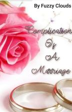 Complications Of A Marriage ( COMPLETED)  by fuzzyfizzyclouds