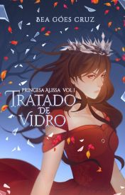 Princesa Alissa - Tratado De Vidro (EM REVISÃO)