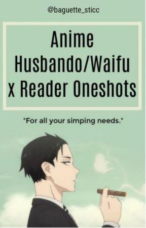 Anime Husbando/Waifu x Reader Oneshots by theasiankpopper