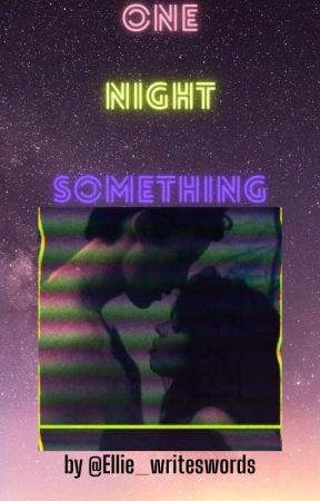 One Night Something by Ellie_writeswords