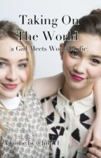 Taking On The World (A Girl Meets World Fanfic) by hilli11