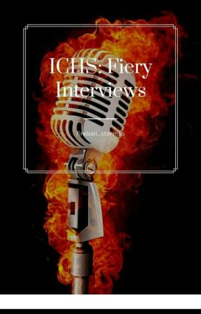 ICHS: Fiery Interviews by Fireball_Storm10