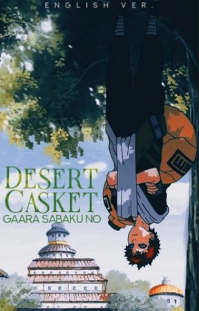 Desert Casket ✦ Gaara〔𝐄𝐍𝐆𝐋𝐈𝐒𝐇✔〕 by i-canopus