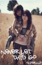 Never Let This Go (Lesbian Love Story) COMPLETED ^_^ by SuperJujo