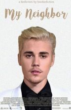 MY NEIGHBOR (Justin Bieber) by boofanfiction
