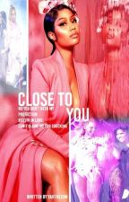 Close To You {COMPLETED} by YahTheDon