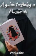 A guide to:Being a Muslimah. by NiqabiSister001