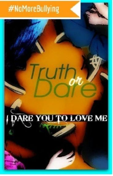 Truth or Dare ... I dare you to love me by me2you804