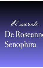 El secreto de Roseanne Senophira by claudiaAkabane