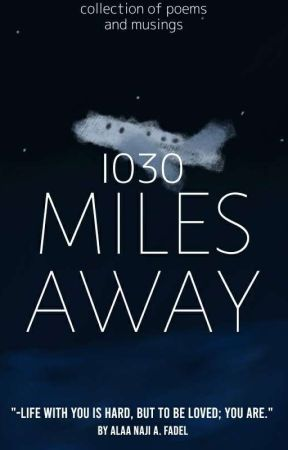 I030 Miles Away | Poetry by aljirites