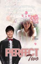 Perfect Two (KathNiel) by KristineBex111