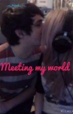 Meeting my world by imwillingtowaitforit