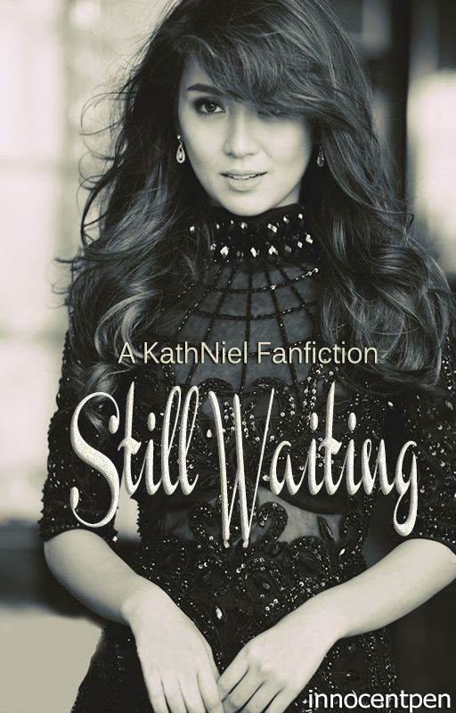 Still Waiting (KathNiel) [Finished] by InnocentPen