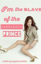 I'm the slave of the Casanova Prince?! by thegirlintears