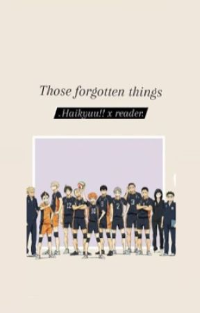 those forgotten things : haikyuu!! x reader by cupcakelover4488