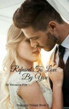 Refused To Love By You (Coming Soon)  by VeronicaVito3