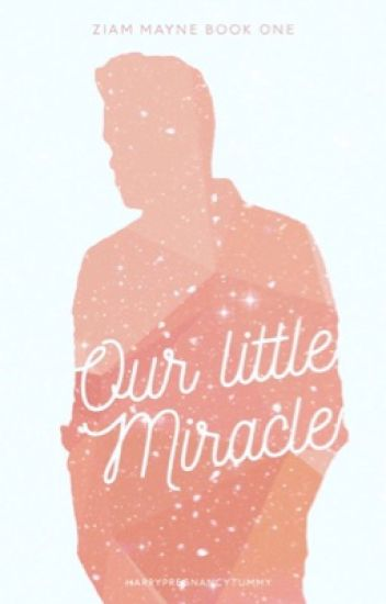 Our Little Miracle || Ziam || Book 1 || [Completed]