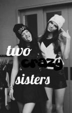 Two Crazy Sisters by ragazzaunica