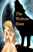The Wolves Hunt [on hiatus / rewriting] by KrystalDreams14