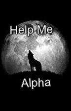 Help Me Alpha (On Hold) by sweet_and_sexy