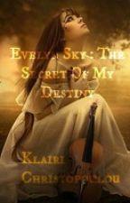 Evelyn Sky : Το Μυστικό Του Πεπρωμένου Μου(Book I)  by KlairiChristopoulou
