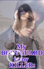 My Bodyguard Is My Killer (ON-HOLD) by missyAddy