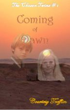 Coming of Dawn (The Chosen Twins Book #1) by CourtesyTrefflin