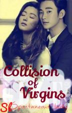 COLLISION OF VIRGINS #Wattys2016 by SpontaneousLady