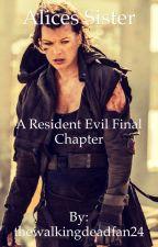 Alice's sister a resident evil final Chapter story by thewalkingdeadfan24
