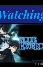 Watching Blue Exorcist  by Otaku_fangirl98