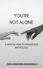 You're Not Alone (Mental Health Awareness Anthology) by val_gates