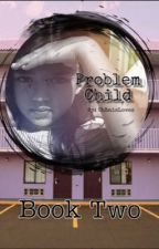 Problem Child  by chonisloves