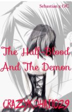 The Half-Blood And The Demon (Sebastian x OC) by crazykohai1029
