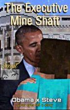 President Obama X Steve Smut - The Executive Mine Shaft  by powerfulking