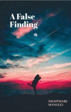 A false finding  by NightMareMangle1
